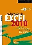 Excel 2010 Professional: An Beispielen lernen. Mit Aufgaben üben. Durch Testfragen Wissen überprüfen.