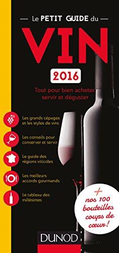 Le petit guide du vin 2016 - Tout pour bien acheter, servir et dguster