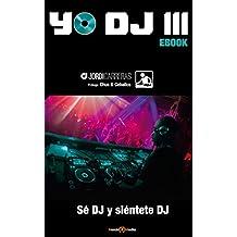 YO DJ III: SÉ DJ y SIÉNTETE DJ (Spanish Edition)