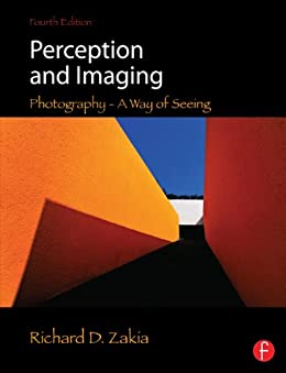 Perception and Imaging: Photography--A Way of Seeing par [Zakia, Richard D.]