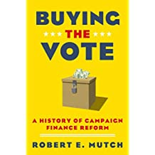 Buying the Vote: A History of Campaign Finance Reform (English Edition)