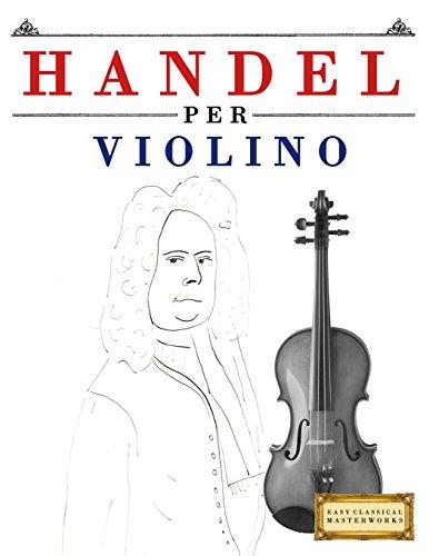Handel per Violino: 10 Pezzi Facili per Violino Libro per Principianti