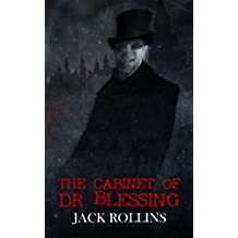 The Cabinet of Dr Blessing (The Dr Blessing Collection Parts 1-3): A Gothic Victorian Horror Tale