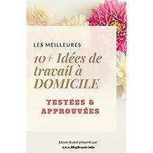 Plus de 10 idées de travail à Domicile pour les mamans à faire depuis votre PC!: Testés et approuvés! (French Edition)