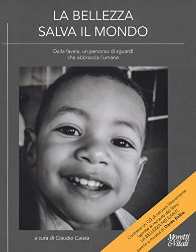 La bellezza salva il mondo. Dalla favela, un percorso di sguardi che abbraccia l'umano. Ediz. illustrata. Con CD-Audio: La bellezza nei canti