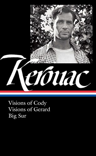 Jack Kerouac: Visions of Cody, Visions of Gerard, Big Sur (Library of America)