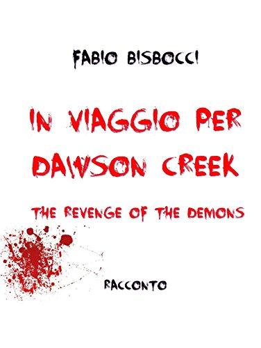 In viaggio per Dawson Creek The Revenge Of The Demons (Italian Edition)