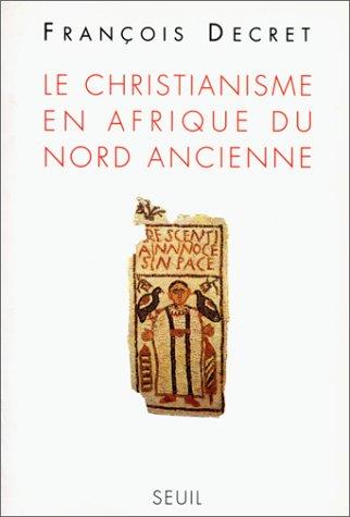 Le christianisme en Afrique du Nord ancienne par François Decret