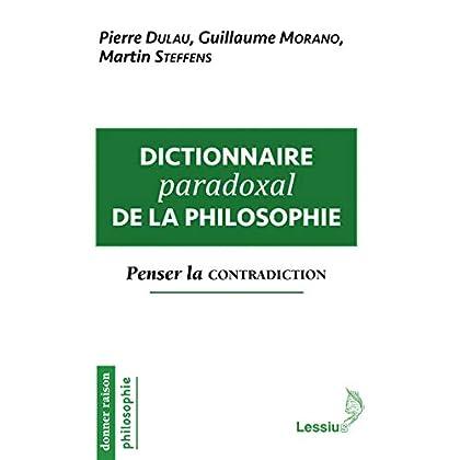Dictionnaire paradoxal de la philosophie - Penser la contradiction