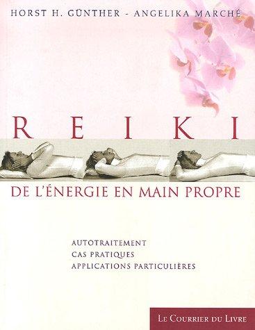 Reiki de l'énergie en main propre : Autotraitement, Cas pratiques, applications particulières