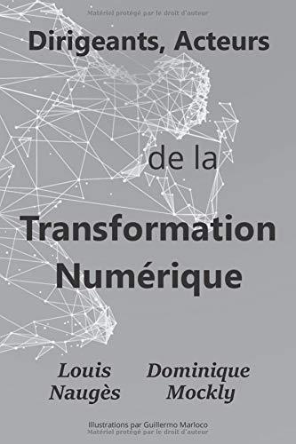 Dirigeants, Acteurs de la Transformation Numérique par Louis Naugès