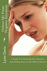 Deliver Me From Negative Emotions: A Guide To Controlling Your Emotions And Finding Peace In The Midst of Storms (Negative Self Talk) by Lynn R Davis (2016-02-23)
