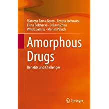Amorphous Drugs: Benefits and Challenges