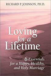 Loving for a Lifetime: 6 Essentials for a Happy, Healthy, and Holy Marriage