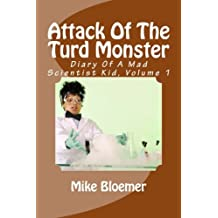 Attack Of The Turd Monster: Volume 1 (Diary Of A Mad Scientist Kid)