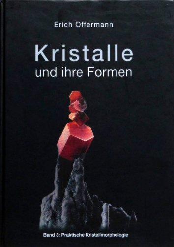 Kristalle und ihre Formen: Band 3: Praktische Kristallmorphologie