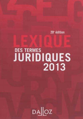 Lexique des termes juridiques 2013-20e éd.: Lexiques par Serge Guinchard