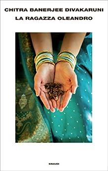 La ragazza oleandro (Supercoralli) di [Divakaruni, Chitra Banerjee]