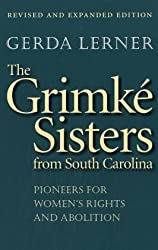 The Grimke Sisters from South Carolina: Pioneers for Women's Rights and Abolition