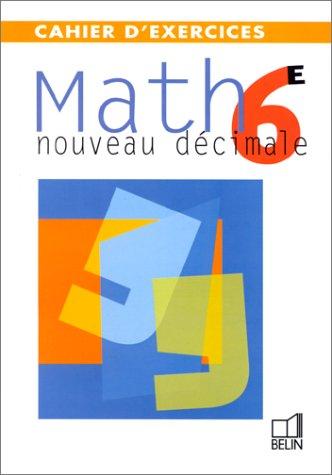 Nouveau Décimale : Mathématiques, 6e (cahier d'exercices)
