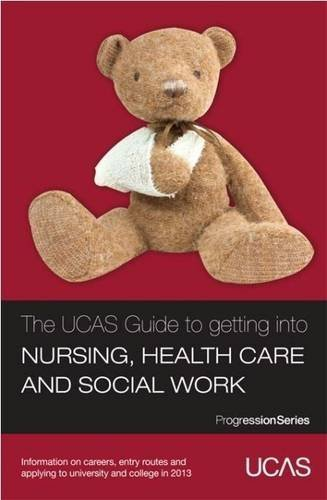 The UCAS Guide to Getting into Nursing. Healthcare and Social Work: Information on Careers. Entry Routes and Applying to University and College in 2013 (Progression Series) by UCAS ( 2012 ) Paperback