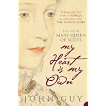 My Heart is My Own: The Life of Mary Queen of Scots