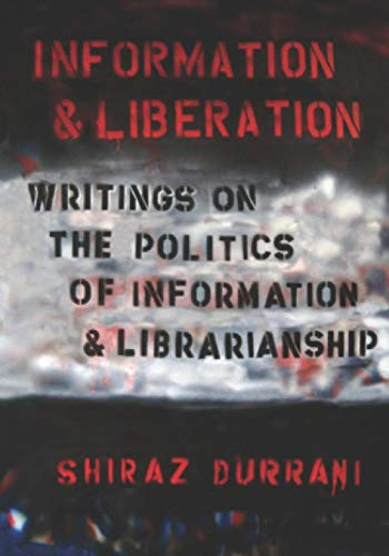 Information and liberation: Writings on the Politics of Information and Librarianship por Shiraz Durrani