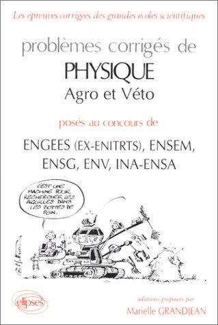 Problèmes corrigés de physique Agro et Véto posés aux concours INA, ESEM, ENSG, ENGEES (ex-ENITR), ENV
