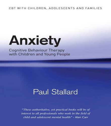 Anxiety: Cognitive Behaviour Therapy with Children and Young People (CBT with Children, Adolescents and Families)