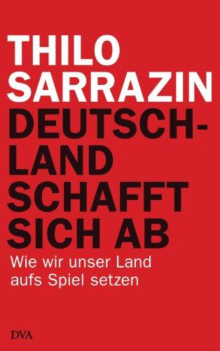 Deutschland schafft sich ab: Wie wir unser Land aufs Spiel setzen (Wie Setzen)