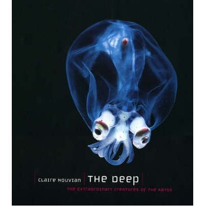 [( The Deep: The Extraordinary Creatures of the Abyss [ THE DEEP: THE EXTRAORDINARY CREATURES OF THE ABYSS ] By Nouvian, Claire ( Author )Feb-01-2007 Hardcover By Nouvian, Claire ( Author ) Hardcover Feb - 2007)] Hardcover