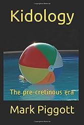 Kidology: The pre-cretinous era