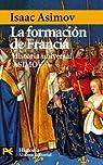 La formación de Francia: Historia Universal Asimov, 10: 4175 par Asimov