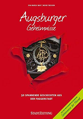 Augsburger Geheimnisse: 50 Spannende Geschichten aus der Fuggerstadt (Geheimnisse der Heimat)