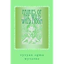 Fairies of the Wild Wild Moon: Real Encounters with Extradimensionals