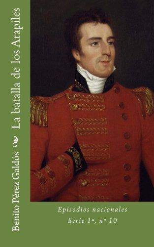 La batalla de los Arapiles: Episodios nacionales,  Serie 1ª, nº 10: Volume 10 por Benito Pérez Galdós
