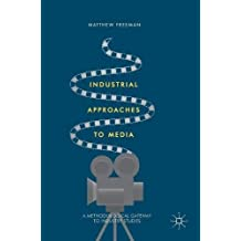 Industrial Approaches to Media: A Methodological Gateway to Industry Studies