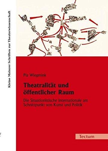 Theatralität und öffentlicher Raum: Die Situationistische Internationale am Schnittpunkt von Kunst und Politik (Kleine Mainzer Schriften zur Theaterwissenschaft) by Pia Wiegmink (2005-11-01)