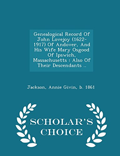 Genealogical Record Of John Lovejoy (1622-1917) Of Andover, And His Wife Mary Osgood Of Ipswich, Massachusetts: Also Of Their Descendants .. - Scholar's Choice Edition