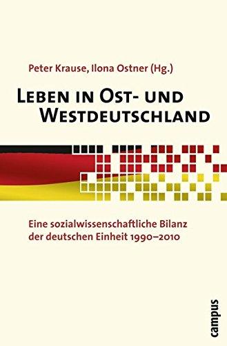 Leben in Ost- und Westdeutschland: Eine sozialwissenschaftliche Bilanz der deutschen Einheit 1990-2010