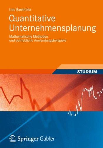 Quantitative Unternehmensplanung: Mathematische Methoden und betriebliche Anwendungsbeispiele (Studienbücher Wirtschaftsmathematik)