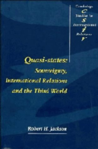 Quasi-States: Sovereignty, International Relations and the Third World (Cambridge Studies in International Relations)