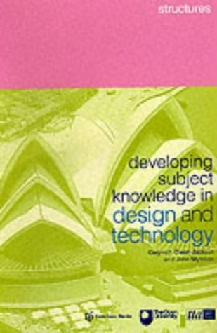 Developing Subject Knowledge in Design and Technology: Structures