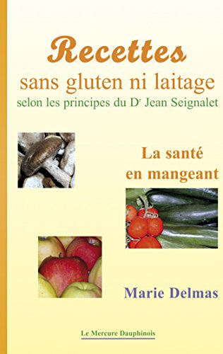 Recettes sans gluten ni laitage selon les principes de Dr Jean Seignalet: La santé en mangeant