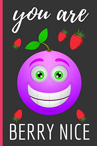 You Are Berry Nice: Funny Novelty Strawberry Notebook / Lined Journal (6 x 9)