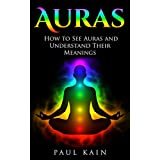 Auras:How to See Auras and Understand their Meanings (Auras, Chakras, Empath, Twin Flames Book 1) (English Edition)
