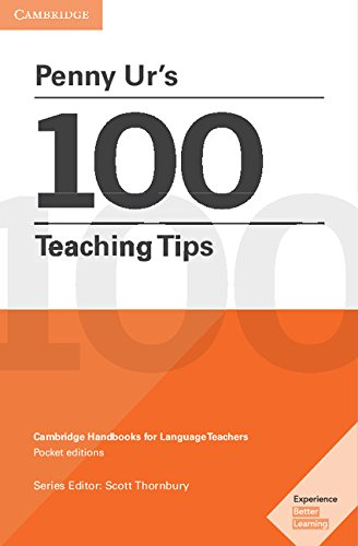 Penny Ur\'s 100 Teaching Tips (Cambridge Handbooks for Language Teachers)