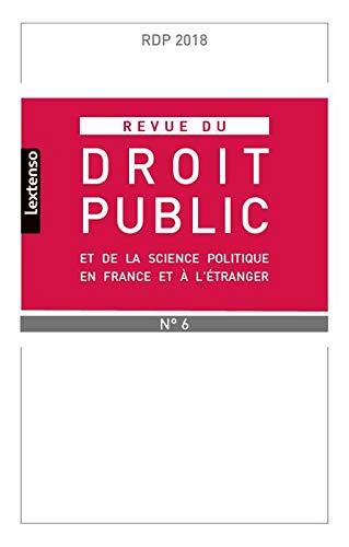 Revue du Droit Public et de Science Politique en France et a l Étranger N 6-2018 par Collectif