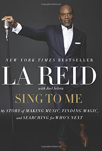 Sing to Me: My Story of Making Music, Finding Magic, and Searching for Who's Next: L.A. Reid