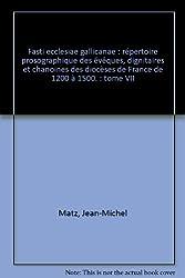 Fasti ecclesiae gallicanae : répertoire prosographique des évêques, dignitaires et chanoines des diocèses de France de 1200 à 1500. : tome VII
